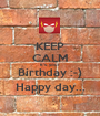 KEEP CALM It's  your Birthday :-) Happy day... - Personalised Poster A1 size