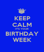 KEEP CALM IT'S YOUR BIRTHDAY WEEK - Personalised Poster A1 size