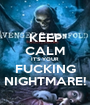 KEEP CALM IT'S YOUR FUCKING NIGHTMARE! - Personalised Poster A1 size