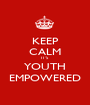 KEEP CALM IT'S YOUTH EMPOWERED - Personalised Poster A1 size