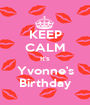 KEEP CALM It's Yvonne's Birthday - Personalised Poster A1 size