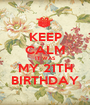 KEEP CALM IT WAS MY 21TH BIRTHDAY - Personalised Poster A1 size