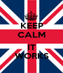 KEEP CALM  IT WORKS - Personalised Poster A1 size