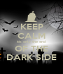 KEEP CALM itis only the end  OF THE DARK SIDE - Personalised Poster A1 size