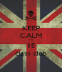 KEEP CALM it's  1E class club - Personalised Poster A1 size