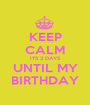 KEEP CALM ITS 2 DAYS UNTIL MY BIRTHDAY - Personalised Poster A1 size