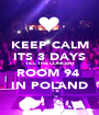 KEEP CALM ITS 3 DAYS TILL THE CONCERT ROOM 94  IN POLAND - Personalised Poster A1 size