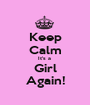 Keep Calm It's a  Girl Again! - Personalised Poster A1 size
