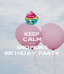 KEEP CALM ITS A SHOPKINS BIRTHDAY PARTY - Personalised Poster A1 size
