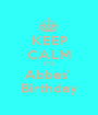 KEEP CALM IT'S Abbas'  Birthday - Personalised Poster A1 size