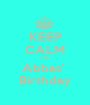 KEEP CALM ITS Abbas'  Birthday - Personalised Poster A1 size