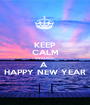 KEEP CALM ITS ALMOST A  HAPPY NEW YEAR - Personalised Poster A1 size