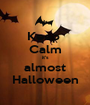 Keep  Calm it's almost Halloween - Personalised Poster A1 size