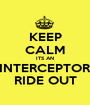 KEEP CALM ITS AN INTERCEPTOR RIDE OUT - Personalised Poster A1 size