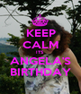 KEEP CALM ITS  ANGELA'S BIRTHDAY - Personalised Poster A1 size