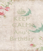 KEEP CALM its Anu's Birthday - Personalised Poster A1 size