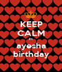 KEEP CALM its ayesha birthday - Personalised Poster A1 size
