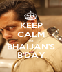 KEEP CALM Its BHAIJAN'S B'DAY - Personalised Poster A1 size