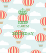 KEEP CALM ITS BIRTHDAY  - Personalised Poster A1 size