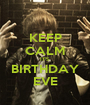 KEEP CALM IT'S BIRTHDAY EVE - Personalised Poster A1 size