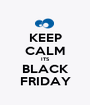 KEEP CALM ITS BLACK FRIDAY - Personalised Poster A1 size