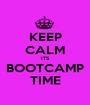 KEEP CALM ITS BOOTCAMP TIME - Personalised Poster A1 size