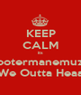 KEEP CALM its Cootermanemuzik G4!!! We Outta Heaa..Gne - Personalised Poster A1 size