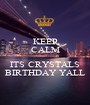 KEEP CALM  ITS CRYSTALS BIRTHDAY YALL - Personalised Poster A1 size