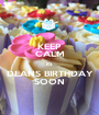 KEEP CALM its DEANS BIRTHDAY SOON - Personalised Poster A1 size