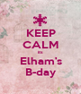 KEEP CALM its Elham's B-day - Personalised Poster A1 size
