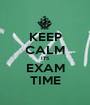 KEEP CALM ITS EXAM TIME - Personalised Poster A1 size