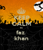 KEEP CALM its faz  khan - Personalised Poster A1 size