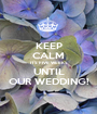 KEEP CALM ITS FIVE WEEKS UNTIL OUR WEDDING! - Personalised Poster A1 size