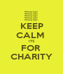 KEEP CALM  ITS FOR  CHARITY - Personalised Poster A1 size