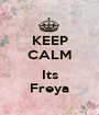 KEEP CALM  Its Freya - Personalised Poster A1 size