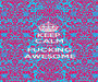 KEEP CALM ITS FUCKING AWESOME - Personalised Poster A1 size