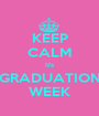 KEEP CALM It's GRADUATION WEEK - Personalised Poster A1 size