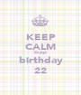 KEEP CALM its jojo birthday 22 - Personalised Poster A1 size