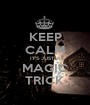 KEEP CALM IT'S JUST A MAGIC TRICK - Personalised Poster A1 size