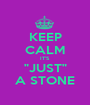 """KEEP CALM IT'S  """"JUST"""" A STONE - Personalised Poster A1 size"""