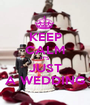 KEEP CALM IT'S JUST A WEDDING - Personalised Poster A1 size