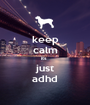 keep calm its  just adhd - Personalised Poster A1 size
