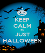 KEEP CALM ITS  JUST HALLOWEEN - Personalised Poster A1 size