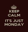KEEP CALM ... IT'S JUST MONDAY - Personalised Poster A1 size