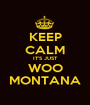 KEEP CALM IT'S JUST WOO MONTANA - Personalised Poster A1 size