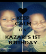 KEEP CALM IT'S  KAZARI'S 1ST BIRTHDAY - Personalised Poster A1 size