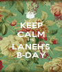 KEEP CALM ITS LANEH'S B-DAY - Personalised Poster A1 size