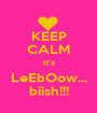 KEEP CALM it's LeEbOow... biish!!! - Personalised Poster A1 size