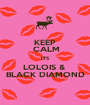 KEEP  CALM ITS LOLOIS &  BLACK DIAMOND - Personalised Poster A1 size