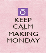 KEEP CALM its MAKING MONDAY - Personalised Poster A1 size